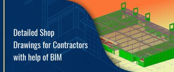 Detailed Shop Drawings for Contractors with help of BIM