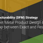 DFM Strategy in Sheet Metal Product Design Bridges the Gap between Exact and Real World