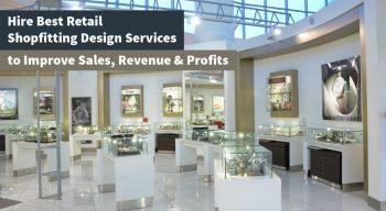 Hire Best Retail Shopfitting Design Services to Improve Sales, Revenue & Profits