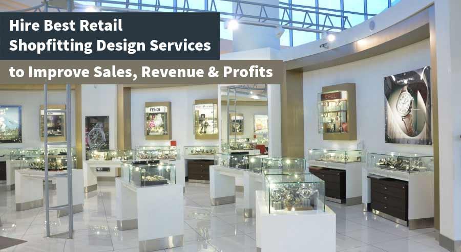 Hire Best Retail Shopfitting Design Services To Improve Sales