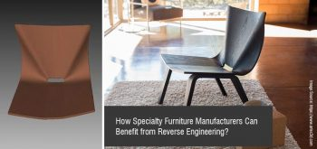 How Specialty Furniture Manufacturers Can Benefit from Reverse Engineering?