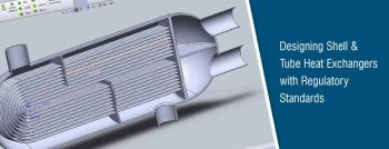 Designing Shell & Tube Heat Exchangers with Regulatory Standards