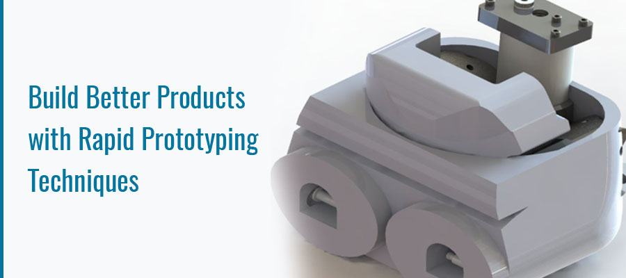 Build Better Products with Rapid Prototyping