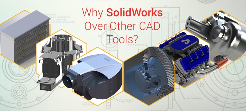 SolidWorks Over Other CAD Tools