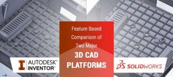 SolidWorks Vs Inventor: Feature Based Comparison of Two Major 3D CAD Platforms