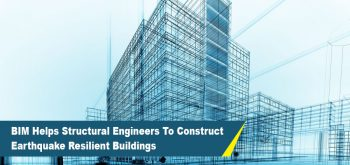 BIM Helps Structural Engineers To Construct Earthquake Resilient Buildings