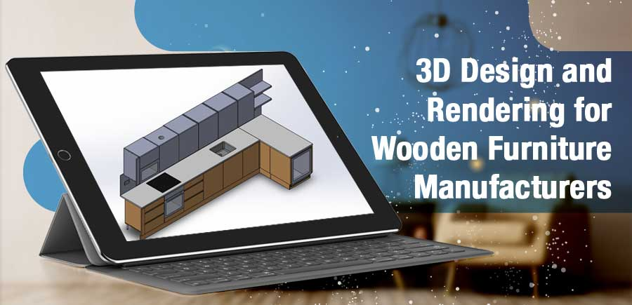 3D Design and Rendering Services for Wooden Furniture Manufacturers