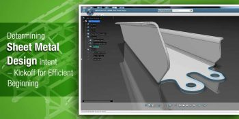 Determining Sheet Metal Design Intent – Kickoff for Efficient Beginning
