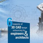 6 reasons of 3D CAD Designing Outsourcing for Engineers and Architects