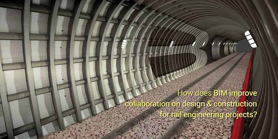 How Does BIM Improve Collaboration on Design and Construction for Rail Engineering Projects?